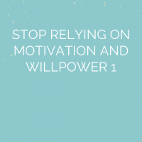 WORKSHOP: Stop Relying on Motivation and Willpower 1