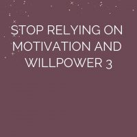 WORKSHOP: Stop Relying on Motivation and Willpower 3